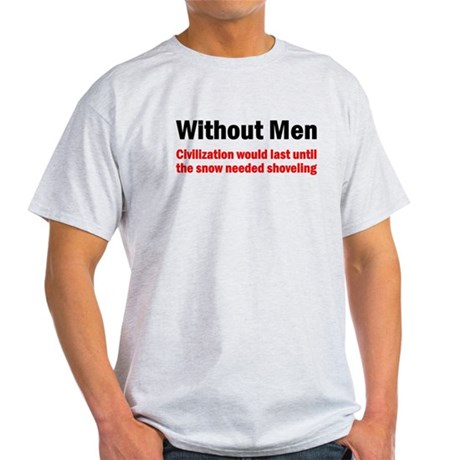 Without Men Civilization Woul Light T-Shirt