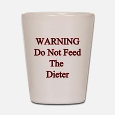 Warning do not feed the diete Shot Glass