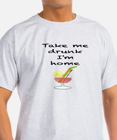 Take me drunk i'm home hen T-Shirt