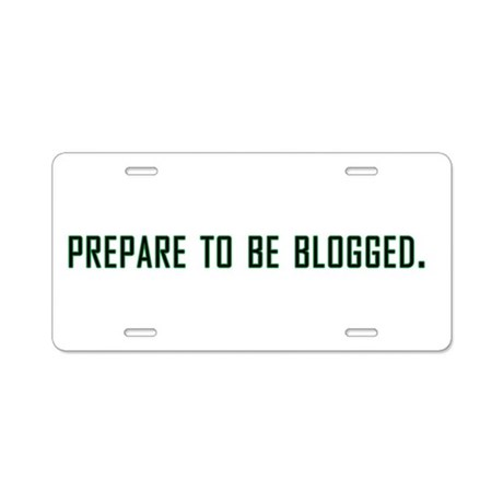 Prepare To Be Blogged Aluminum License Plate