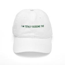 I Am Totally Blogging This Baseball Cap