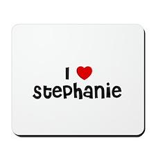 I * Stephanie Mousepad