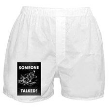 Someone Talked! Boxer Shorts