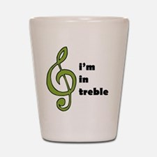 I'm in Treble Shot Glass