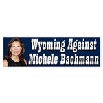 Wyoming Against Michele Bachmann bumper sticker