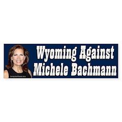 Wyoming Against Michele Bachmann bumper sticker