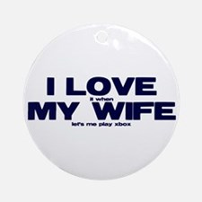 I love my wife Xbox funny Ornament (Round)