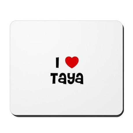 I * Taya Mousepad