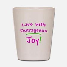 Pink Live With Outrageous Joy Shot Glass