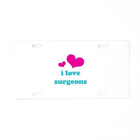 I Love Surgeons Aluminum License Plate