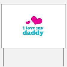 I Love My Daddy Yard Sign