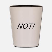 NOT! Shot Glass