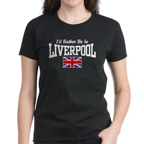 I'd Rather Be In Liverpool Women's Dark T-Shirt