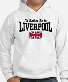 I'd Rather Be In Liverpool Hoodie