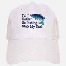 I'd Rather Be Fishing With My Dad Baseball Baseball Cap