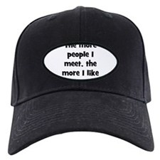 The more people I meet, the m Baseball Hat