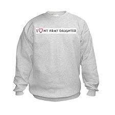 I Love My Army Daughter Sweatshirt