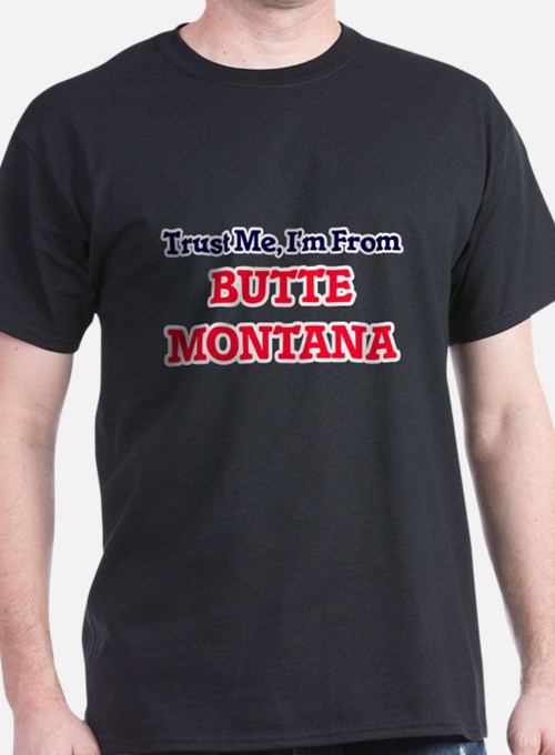 Trust Me, I'm from Butte Montana T-Shirt