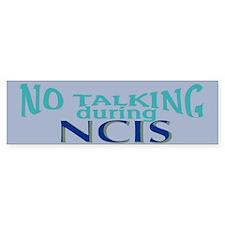 No Talking During NCIS Bumper Sticker