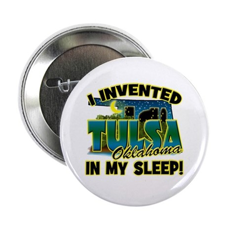 "I Invented Tulsa in my Sleep 2.25"" Button"