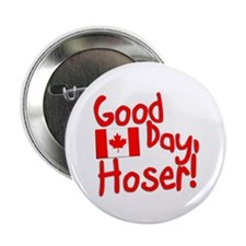 "Good Day, Hoser! 2.25"" Button"