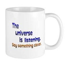 Universe is Listening Be Clever Mug