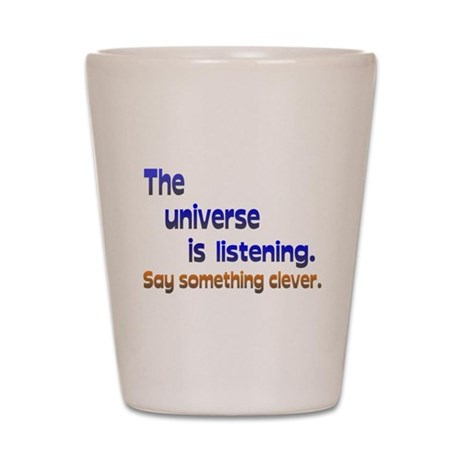 Universe is Listening Be Clever Shot Glass