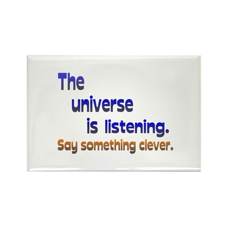 Universe is Listening Be Clever Rectangle Magnet (