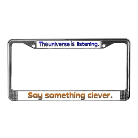 Universe is Listening Be Clever License Plate Fram