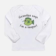 Grandpa Says I'm a Keeper Long Sleeve Infant T-Shi