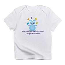 Easter Bunny? I've got MomMom Infant T-Shirt
