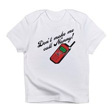 Don't Make Me Call Nanny! Infant T-Shirt