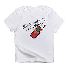 Don't Make Me Call Nanny! Infant T-Shirt