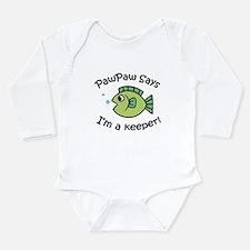 PawPaw Says I'm a Keeper! Long Sleeve Infant Bodys