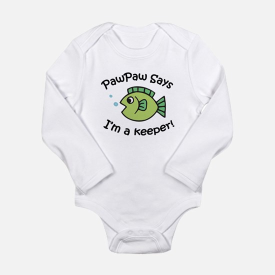 PawPaw Says I'm a Keeper! Long Sleeve Infant Bodys