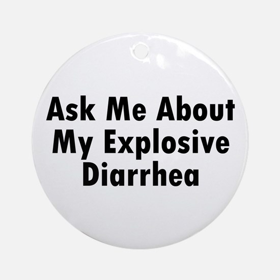 Ask Me About My Explosive Diarrhea Ornament (Round