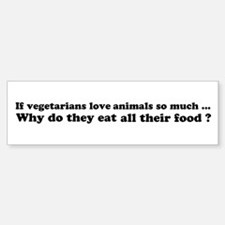 Vegetarians Sarcasm Bumper Bumper Sticker
