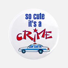 "So cute it's a crime 3.5"" Button"