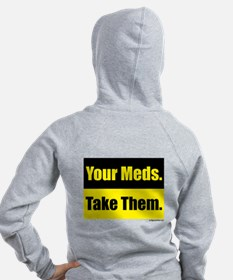 Your meds. Take them. Zip Hoodie