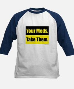 Your meds. Take them. Tee