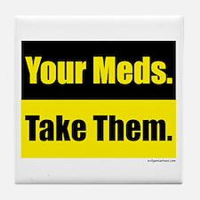 Your meds. Take them. Tile Coaster
