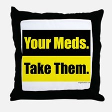 Your meds. Take them. Throw Pillow