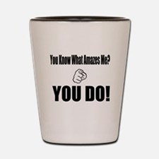 (You Know What Amazes Me?) Shot Glass