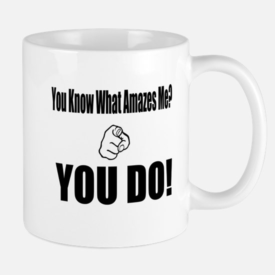 (You Know what Amazes Me) Mug