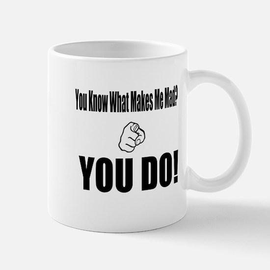 (You Know What Makes Me Mad?) Mug