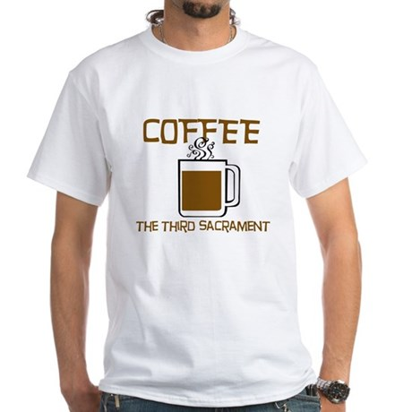 Coffee: The 3rd Sacrament White T-Shirt