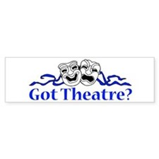 Got Theatre? Bumper Sticker