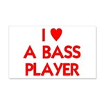 I LOVE A BASS PLAYER 22x14 Wall Peel