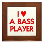I LOVE A BASS PLAYER Framed Tile
