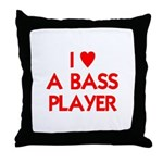 I LOVE A BASS PLAYER Throw Pillow
